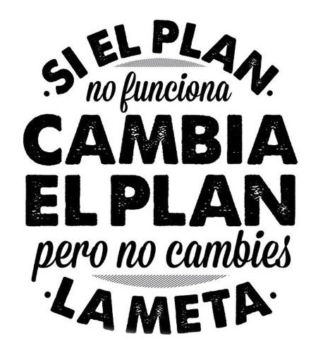 Si el plan no funciona, cambia el plan pero no cambies la meta. Focdalain